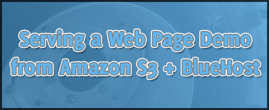 Serving A Web Page Demo from Amazon S3 and BlueHost